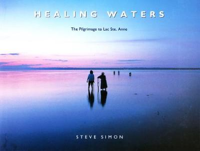 Healing Waters: the Pilgrimage to Lac Ste. Anne