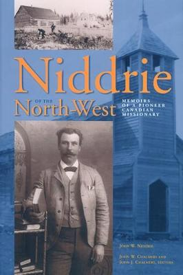Niddrie of the North-West: Memoirs of a Pioneer Canadian Missionary