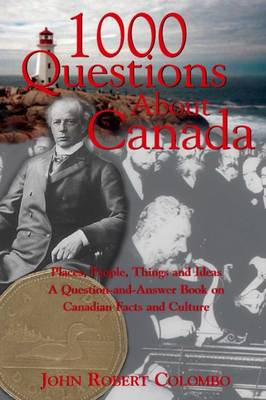 1000 Questions About Canada: Places, People, Things and Ideas, A Question-and-Answer Book on Canadian Facts and Culture