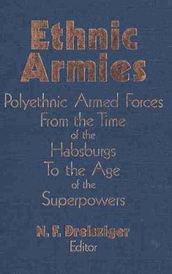 Ethnic Armies: Polyethnic Armed Forces from the Time of the Habsburgs to the Age of the Superpowers