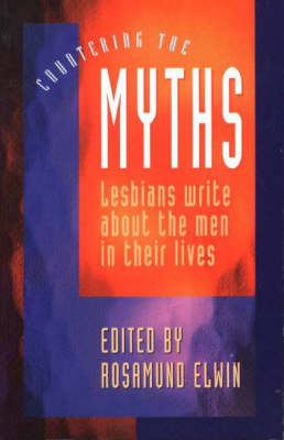 Countering the Myths: Lesbians Write About the Men in Their Lives