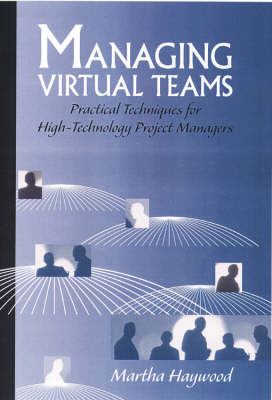 Managing Virtual Teams: Practical Techniques for High-technology Project Managers