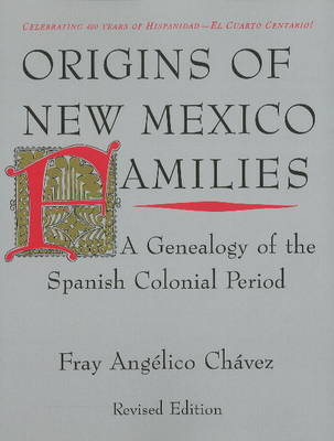 Origins of New Mexico Families: A Genealogy of the Spanish Colonial Period -- Revised Edition