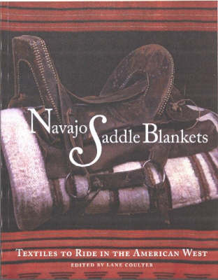 Navajo Saddle Blankets: Textiles to Ride in the American West