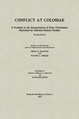 Conflict at Colossae: A Problem in the Interpretation of Early Christianity Illustrated by Selected Modern Studies