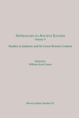 Approaches to Ancient Judaism: Studies in Judaism and Its Greco-Roman Context (Brown Judaic Studies 32)