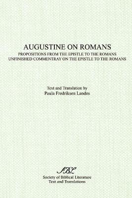 Augustine on Romans: Propositions from the Epistle to the Romans/I and /Iunfinished Commentary on the Epistles to the Romans