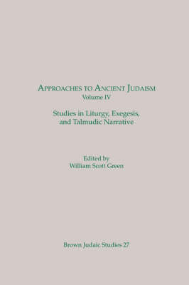 Approaches to Ancient Judaism, Volume IV: Studies in Liturgy, Exegesis, and Talmudic Narrative