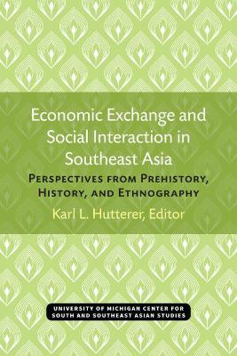 Economic Exchange and Social Interaction in Southeast Asia: Perspectives from Prehistory, History, and Ethnography