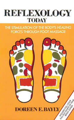 Reflexology Today: The Stimulation of the Body's Healing Forces Through Foot Massage