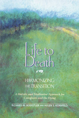 Life to Death - Harmonizing the Tradition: Harmonizing the Transition: a Holistic and Meditative Approach for Caregivers and the Dying