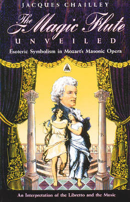 The Magic Flute Unveiled: Esoteric Symbolism in Mozart's Masonic Opera - an Interpretation of the Libretto and the Music