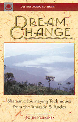 Dream Change: Shamanic Journeying Techniques from the Amazon and Andes