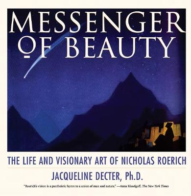 Messenger of Beauty: The Life and Visionary Art of Nicholas Roerich