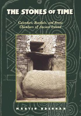 The Stones of Time: Calendars, Sundials and Stone Chambers of Ancient Ireland