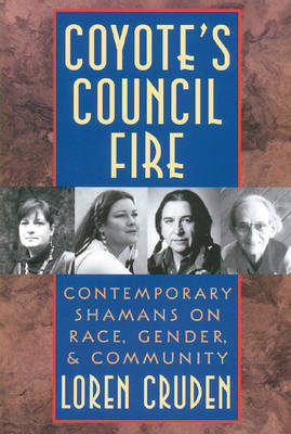 Coyote'S Council Fire: Contemporary Shamans on Race, Gender and Community