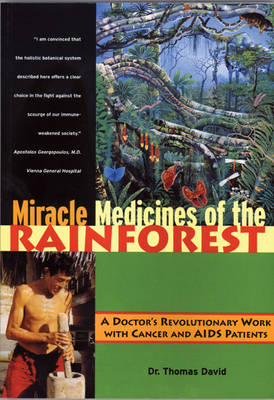 Miracle Medicines of the Rainforest: Doctor'S Revolutionary Work with Cancer and AIDS Patients