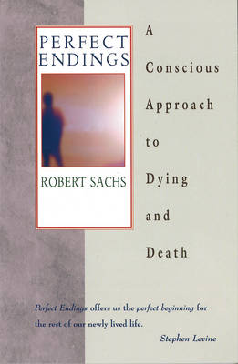 Perfect Endings: Conscious Approach to Dying and Death