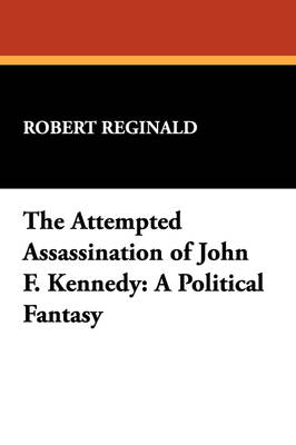 The Attempted Assassination of John F. Kennedy: A Political Fantasy