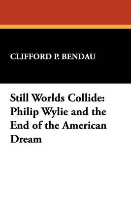 Still Worlds Collide: Philip Wylie and the End of the American Dream