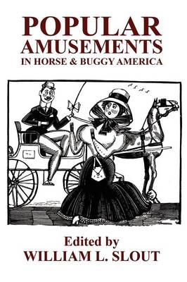 Popular Amusements in Horse & Buggy America: An Anthology of Contemporaneous Essays