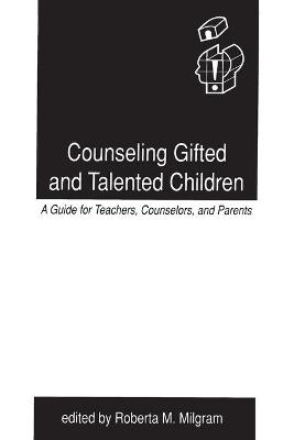 Counseling Gifted and Talented Children: A Guide for Teachers, Counselors, and Parents
