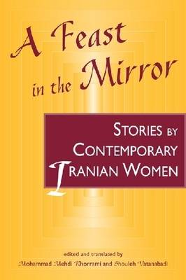 A Feast in the Mirror: Stories by Contemporary Iranian Women