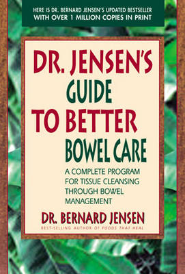 Dr Jensen's Guide To Better Bowel Care: A Complete Program For Tissue Cleansing Through Bowel Management