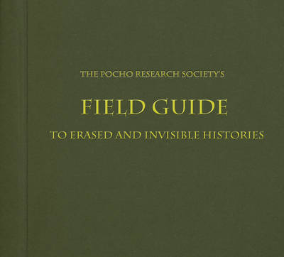 The Pocho Research Society's Field Guide to Erased and Invisible Histories