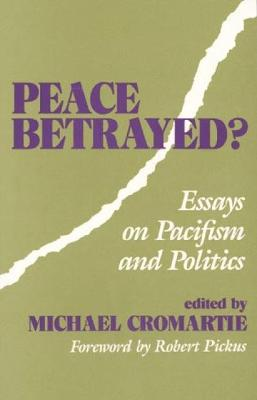 Peace Betrayed: Essays on Pacifism and Politics