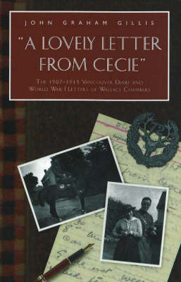 Lovely Letter From Cecie: The 1907-1915 Vancouver Diary & World War I Letters of Wallace Chambers