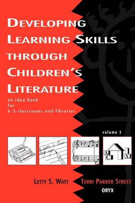 Developing Learning Skills through Children's Literature: An Idea Book for K-5 Classrooms and Libraries, Volume 2