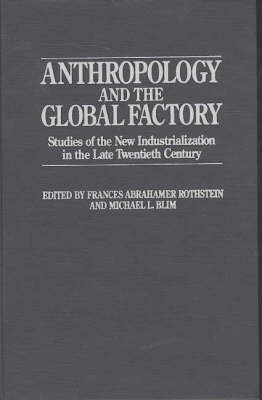 Anthropology and the Global Factory: Studies of the New Industrialization in the Late Twentieth Century