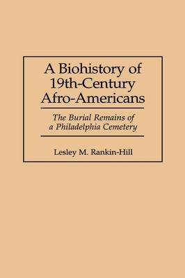 A Biohistory of 19th-Century Afro-Americans: The Burial Remains of a Philadelphia Cemetery