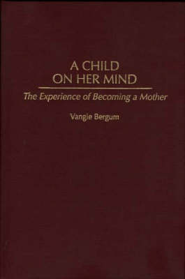 A Child on Her Mind: The Experience of Becoming a Mother