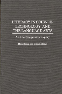 Literacy in Science, Technology, and the Language Arts: An Interdisciplinary Inquiry