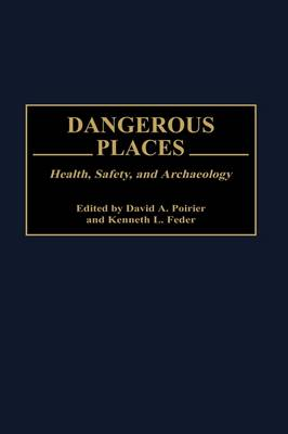 Dangerous Places: Health, Safety, and Archaeology