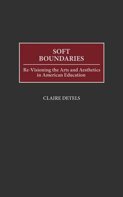 Soft Boundaries: Re-Visioning the Arts and Aesthetics in American Education