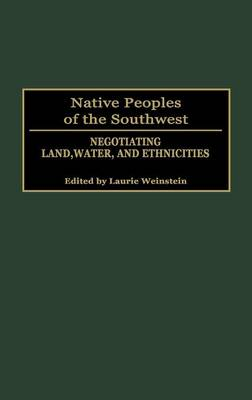 Native Peoples of the Southwest: Negotiating Land, Water, and Ethnicities