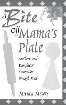 A Bite Off Mama's Plate: Mothers' and Daughters' Connections through Food