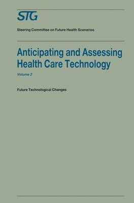 Anticipating and Assessing Health Care Technology, Volume 2: Future technological changes. A report commissioned by the Steering Committee on Future Health Scenarios