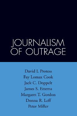 Journalism Of Outrage: Investigative Reporting And Agenda Building In America