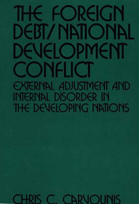 The Foreign Debt/National Development Conflict: External Adjustment and Internal Disorder in the Developing Nations