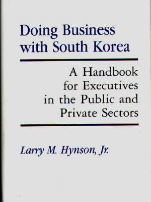 Doing Business with South Korea: A Handbook for Executives in the Public and Private Sectors