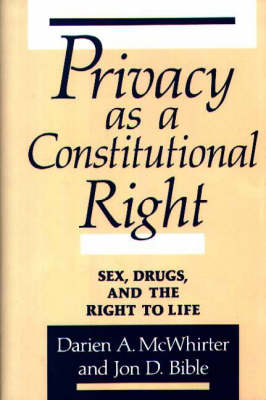 Privacy as a Constitutional Right: Sex, Drugs, and the Right to Life