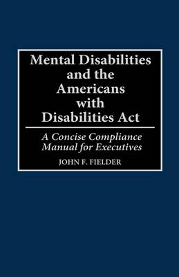 Mental Disabilities and the Americans with Disabilities Act: A Concise Compliance Manual for Executives