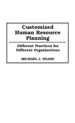 Customized Human Resource Planning: Different Practices for Different Organizations