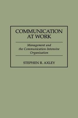 Communication at Work: Management and the Communication-Intensive Organization