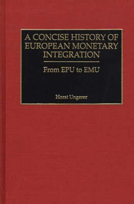 A Concise History of European Monetary Integration: From EPU to EMU