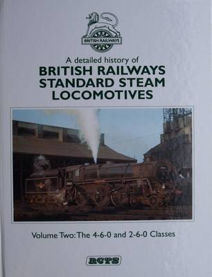 A Detailed History of British Railways Standard Steam Locomotives: v. 2: 4-6-0 and 2-6-0 Classes
